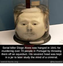 Serial Killer Memes - serial killer diogo alves was hanged in 1841 for murdering over 70