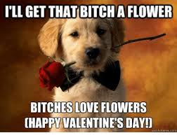 Bitches Love Meme - 25 best memes about bitches love flowers bitches love flowers