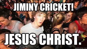 Jiminy Cricket Meme - jiminy cricket jesus christ sudden clarity clarence quickmeme