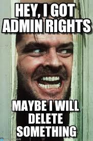 Admin Meme - hey i got admin rights heres johnny meme on memegen
