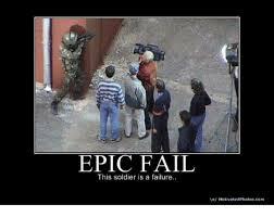 Failure Meme - epic fail this soldier is a failure vo motivated photoscom fail