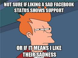 Hilarious Facebook Memes - like sad facebook status shows support hilarious meme fry