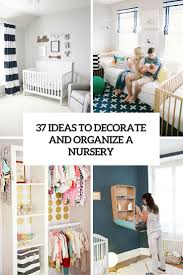 Ideas To Decorate Home 37 Ideas To Decorate And Organize A Nursery Digsdigs