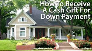 about cash down payment gifts for home buyers