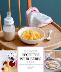 cuisine de bébé recettes pour bébés hachette pratique