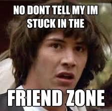 Friendship Zone Meme - meme zone 28 images wie vermeidet man die friendzone alles