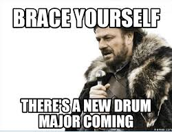 Drum Major Meme - brace yourself theresa new drum major coming memes com major