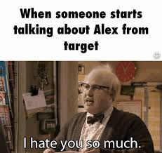 Alex Meme - alex from target is stupid meme by stingray memedroid