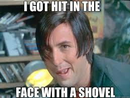 Shovel Meme - i got hit in the face with a shovel face quickmeme
