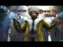 Ottomans Civ 5 Part 1 Let S Play Civilization 5 Brave New World The Ottomans