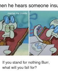 Fall Meme - hen he hears someone insu meme me inside if you stand for nothing