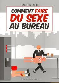 sexe au bureau mats enzo comment faire du sexe au bureau sexualité livres