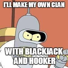 How Can I Make My Own Meme - bender blackjack and hookers latest memes imgflip