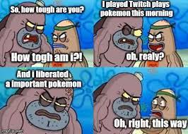 Know Your Meme Twitch Plays Pokemon - beautiful twitch memes tough in twitch twitch plays pokemon know