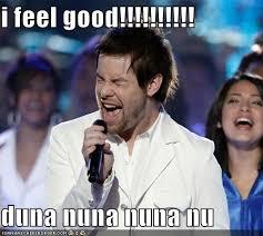 I Feel Good Meme - i feel good duna nuna nuna nu cheezburger funny memes