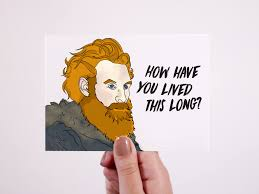 of thrones birthday card of thrones card tormund birthday card how you not died