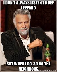 Def Meme - i don t always listen to def leppard but when i do so do the