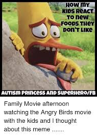Angry Birds Memes - how my kids react tonew foods they don t like autism prince ss and