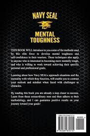 navy seal mental toughness a guide to developing an unbeatable