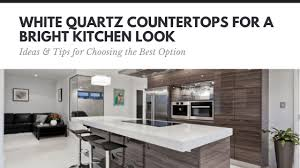 kitchen cabinets and countertops ideas white quartz countertops ideas tips for choosing the best