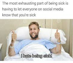 Sick Meme - dopl3r com memes the most exhausting part of being sick is