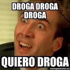Meme Droga - meme no me digas droga droga droga quiero droga 882784
