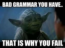 Grammar Meme - bad grammar you have that is why you fail fail yoda quickmeme