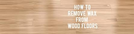 Laminate Flooring Removal How To Remove Wax From Wood Floors Rc Willey Blog
