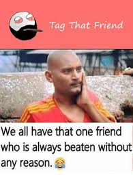 Tag A Friend Meme - tag that friend we all have that one friend who is always beaten