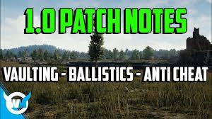 pubg 1 0 patch notes pubg 1 0 patch notes huge changes vaulting ballistics anti