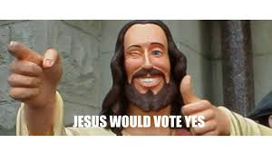 Yes Meme - jesus would vote yes home facebook