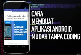 membuat aplikasi android video cara membuat aplikasi android dengan mudah tanpa coding infokus