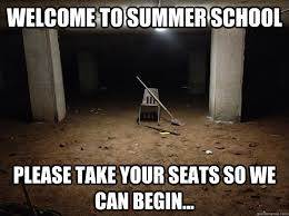 Summer School Meme - welcome to summer school please take your seats so we can begin