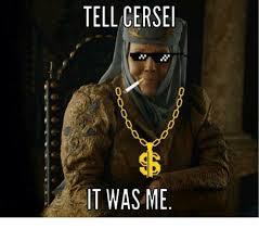 It Was Me Meme - tell cerse 11 it was me meme on me me