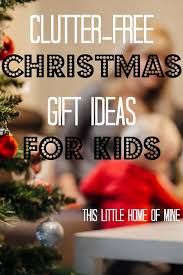 clutter free christmas gift ideas for kids this little home of mine