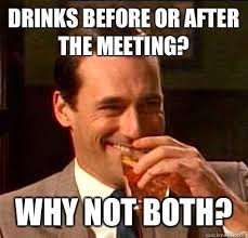 Work Meeting Meme - drinks before or after the meeting why not both don draper
