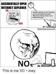 Me Gusta Meme - accidentally open internet plorer oh god no internet explorer is not