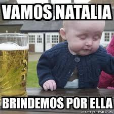 Natalia Meme - meme drunk baby vamos natalia brindemos por ella 14707024