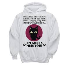 cat hoodie sweatshirt for sale i u0027m gonna miss you u2013 daily offers