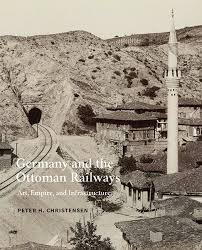 Ottoman Germany Germany And The Ottoman Railways By H Christensen Yale