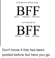 Friends Forever Meme - n some situations your bff best friends forever can change to bff