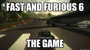 Fast And Furious 6 Meme - fast and furious 6 the game misc quickmeme