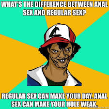 Anal Sex Meme - what s the difference between anal sex and regular sex regular sex