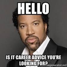 Career Meme - hello is it career advice you re looking for lionel richie meme
