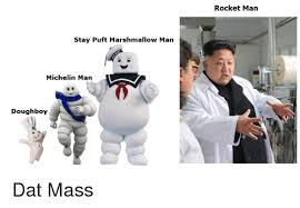 Michelin Man Meme - rocket man stay puft marshmallow man michelin man doughboy