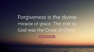 oswald chambers quote u201cforgiveness is the divine miracle of grace