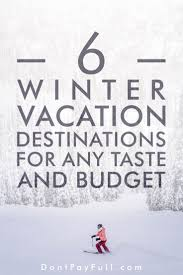 winter vacations for any taste and budget 6 cold and warm