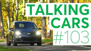 nissan leaf consumer reports talking cars with consumer reports 103 chevrolet bolt consumer
