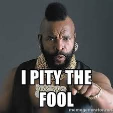 Mr T Meme - was mr t right i pity the fool love my word