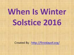 when is winter solstice 2016 created by ppt